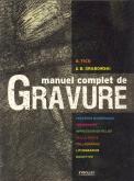 MANUEL COMPLET DE GRAVURE. PROCEDES NUMERIQUES. SERIGRAPHIE.IMPRESSION EN RELIEF - PROCEDES NUMERIQU