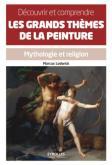 DÉCOUVRIR ET COMPRENDRE LES GRANDS THÈMES DE LA PEINTURE. MYTHOLOGIE ET RELIGION