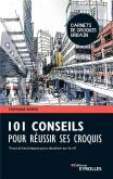 101 CONSEILS POUR RÉUSSIR SES CROQUIS. TRUCS ET TECHNIQUES POUR DESSINER SUR LE VIF