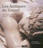 Les Antiques du Louvre. Une histoire du goût d'Henri IV à Napoléon Ier.