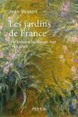 LES JARDINS DE FRANCE. UNE HISTOIRE DU MOYEN-âGE à NOS JOURS