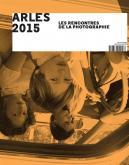 ARLES 2015 46E RENCONTRES INTERNATIONALES DE LA PHOTOGRAPHIE