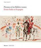 PICASSO ET LES BALLETS RUSSES - ENTRE ITALIE ET ESPAGNE