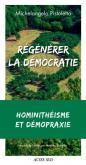 REGENERER LA DEMOCRATIE : HOMINITHEISME ET DEMOPRAXIE