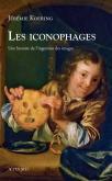 LES ICONOPHAGES. UNE HISTOIRE DE L\
