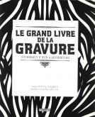 LE GRAND LIVRE DE LA GRAVURE. TECHNIQUES D\