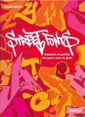 STREET FONTS. ALPHABETS DE GRAFFITIS DES QUATRE COINS DU GLO