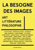 LA BESOGNE DES IMAGES. ART, LITTÉRATURE, PHILOSOPHIE