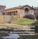 1913-2013  CENT ANS DE PROTECTION DE MONUMENTS HISTORIQUES EN RHÔNE-ALPES