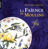 LA FAIENCE DE MOULINS - UN TEMPERAMENT DE FEU