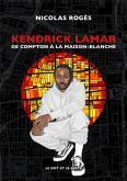 KENDRICK LAMAR. DE COMPTON À LA MAISON-BLANCHE