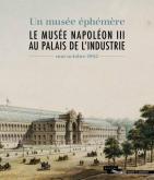 UN MUSéE éPHéMèRE. LE MUSéE NAPOLéON III AU PALAIS DE L\