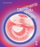 DESIGNERS DU DESIGN. CRéATIONS, PRATIQUES ET MéTHODES DE CONCEPTION DES 60 PLUS GRANDS DESIGNERS