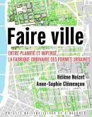 FAIRE VILLE. ENTRE PLANIFIÉ ET IMPENSÉ, LA FABRIQUE ORDINAIRE DES FORMES URBAINES