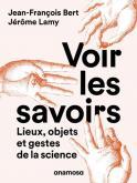 VOIR LES SAVOIRS. LIEUX, OBJETS ET GESTES DE LA SCIENCE