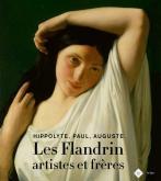 LES FLANDRIN ARTISTES ET FRÈRES. HIPPOLYTE, PAUL, AUGUSTE
