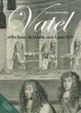 VATEL. LES FASTES DE LA TABLE SOUS LOUIS XIV