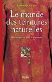 LE MONDE DES TEINTURES NATURELLES - NOUVELLE ÉDITION REVUE ET AUGMENTÉE