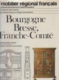LE MOBILIER RÉGIONAL FRANÇAIS.  BOURGOGNE BRESSE FRANCHE-COMTÉ