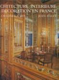 ARCHITECTURE INTÉRIEURE ET DÉCORATION EN FRANCE DES ORIGINES À 1875.