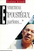 """ENTRETIENS \""""IPOUSTEGUY, PARLONS...\"""""""