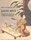 Japon rêvé. Edmond de Goncourt et Hayashi Tadamasa