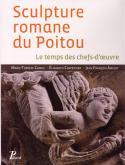 SCULPTURE ROMANE DU POITOU -- FERMETURE ET BASCULE VERS 9782708408951 - LE TEMPS DES CHEFS-D\