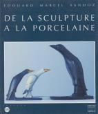 EDOUARD MARCEL SANDOZ. DE LA SCULPTURE À LA PORCELAINE.