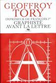 GEOFFROY TORY IMPRIMEUR DE FRANCOIS 1ER-GRAPHISTE AVANT LA LETTRE - GRAND PALAIS
