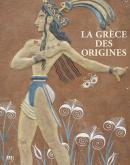 LA GRÈCE DES ORIGINES, ENTRE RÊVE ET ARCHÉOLOGIE