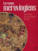 les-temps-mErovingiens-trois-siEcles-d-art-et-de-culture-451-751-