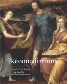 RÉCONCILIATIONS. ROME, HENRI IV ET LA FRANCE