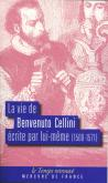 LA VIE DE BENVENUTO CELLINI ECRITE PAR LUI-MEME - (1500-1571)