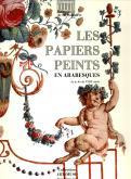 Les papiers peints en arabesques de la fin du XVIIIe siècle.