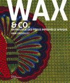 WAX AND CO... ANTHOLOGIE DES TISSUS IMPRIMÉS D\