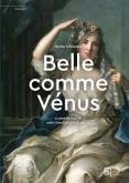 BELLE COMME VENUS  . LE PORTRAIT HISTORIE ENTRE GRAND SIECLE ET LUM IERES