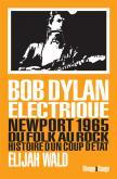 BOB DYLAN ÉLECTRIQUE. NEWPORT 1965