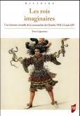 LES ROIS IMAGINAIRES. UNE HISTOIRE VISUELLE DE LA MONARCHIE DE CHARLES VIII À LOUIS XIV