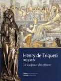 Henry de Triqueti 1803-1874. Le sculpteur des princes.