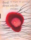 FRED DEUX  CÉCILE REIMS. LA LIGNE DE PARTAGE