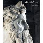 MICHEL ANGE SCULPTEUR. LE TOMBEAU DU PAPE JULES II