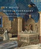 UN MUSÉE RÉVOLUTIONNAIRE - LE MUSÉE DES MONUMENTS FRANÇAIS D\