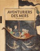 AVENTURIERS DES MERS. VIIE-XVIIE SIÈCLE.