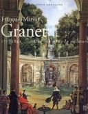 FRANCOIS-MARIUS GRANET 1775-1849 UNE VIE POUR LA PEINTURE