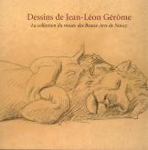 DESSINS DE JEAN-LEON GEROME - LA COLLECTION DU MUSEE DES BEAUX-ARTS DE NANCY