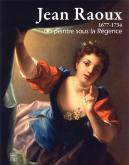 JEAN RAOUX. 1677-1734. UN PEINTRE SOUS LA RÉGENCE
