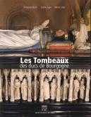 LES TOMBEAUX DES DUCS DE BOURGOGNE CREATION, DESTRUCTION, RESTAURATION