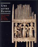 UNE AUTRE EGYPTE - COLLECTIONS COPTES DU MUSEE DU LOUVRE