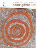 AUX SOURCES DE LA PEINTURE ABORIGENE - CATALOGUE EXPOSITION - AUSTRALIE - TJUKURRTJANU