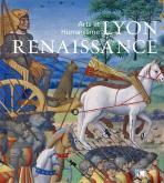 LYON RENAISSANCE. ARTS ET HUMANISME